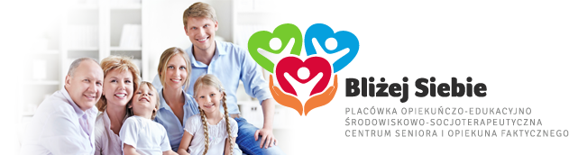 Bliżej-Siebie.eu - Placówka Opiekuńczo Edukacyjno Środowiskowo Socjoterapeutyczna - Centrum Seniora i Opiekuna